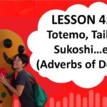 # 45 Learn Japanese – Totemo, Taihen, Sukoshi…etc. (Adverbs of Degree)