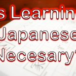 Is Learning Japanese Necessary?