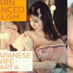 Learn advanced English words – Advanced English lesson (My Japanese Wife part 4)