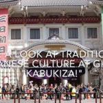 """Take a look at traditional Japanese culture at Ginza """"Kabuki-za"""""""