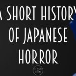 A short history of Japanese Horror