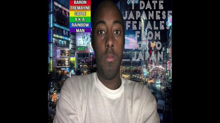 Baron Tremayne Caple A.K.A. Rainbow Man: I Date Japanese Females From Tokyo, Japan
