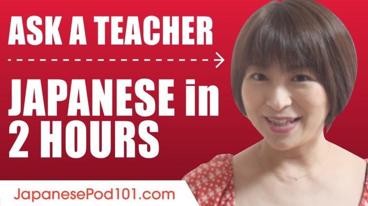 Learn Japanese in 2 Hours – ALL of Your Questions Answered!