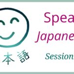 Learn to Speak Japanese Language – Practice Session 1