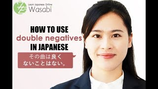 How to use Double Negatives in Japanese | Learn Natural Japanese with Wasabi