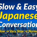 Slow & Easy Japanese Conversation Practice – Learn Japanese