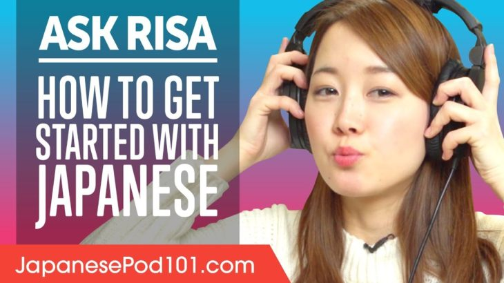 How Should You Get Started With the Japanese Language? Ask Risa