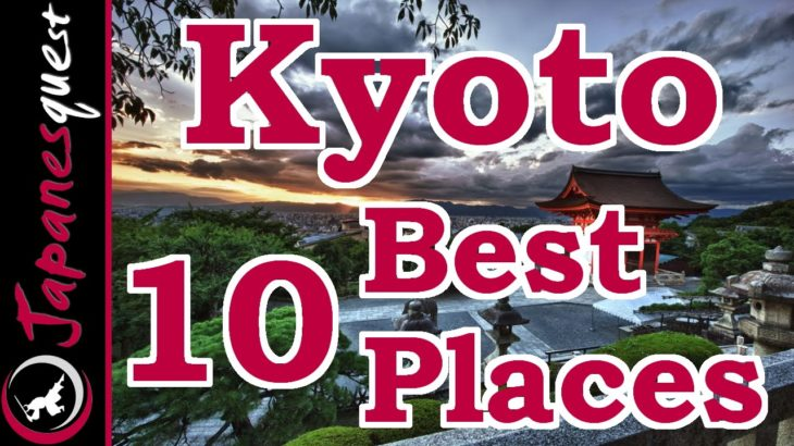 10 Best Places to Visit in Kyoto!   Japan Travel Guide