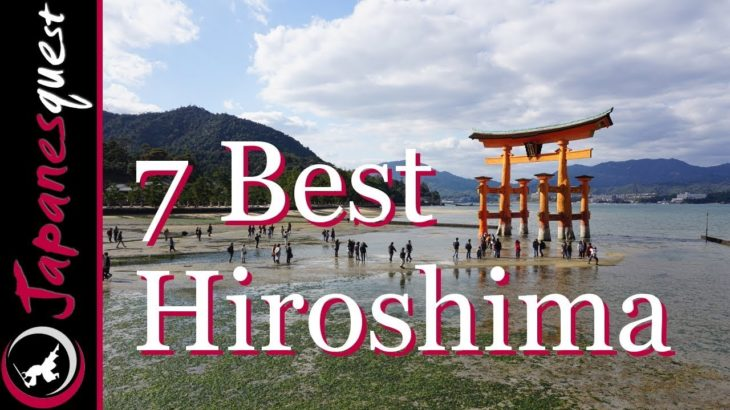 7 Best Places to Visit in Hiroshima!   Japan Travel Guide