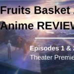 Fruits Basket 2019 Anime Review (Japan Theater Preview – Ep. 1 & 2)