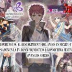 AnimePodcast 055.- El regreso del ANIME a México y LATAM 2: JAPAN FOUNDATION & Konnichiwa Festival