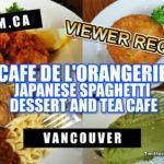 JAPANESE SPAGHETTI CAFE DE L'ORANGERIE DESSERT AND TEA  | Vancouver Food Guide Reviews – Gutom.ca