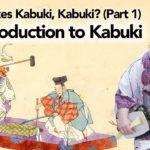 An Introduction to Kabuki (What Makes Kabuki, Kabuki Part 1)