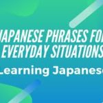 Learning Japanese Phrases: Daily Situations (3)