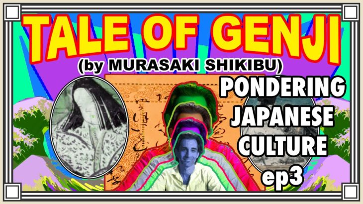 Pondering Japanese Culture, ep3: Tale Of Genji