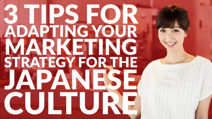 3 tips for adapting your marketing strategy for the Japanese culture | Need-to-know