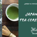 Japanese Tea Ceremony |Japan-O-Pedia