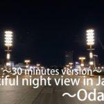 Beautiful night view in Japan ~Odaiba~  30 minutes version