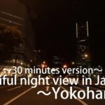 Beautiful night view in Japan~Yokohama~ 30 minutes version