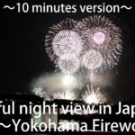 Beautiful night view in Japan ~Yokohama Fireworks~  10 minutes version