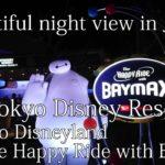 Beautiful night view in Japan ~Tokyo disneyresort~Tokyo Disneyland  The Happy Ride with Baymax