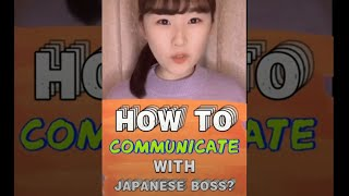 How to communicate with Japanese boss.