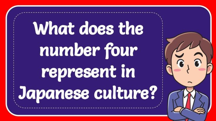 What does the number four represent in Japanese culture?