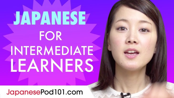 Learn Japanese Today – ALL the Japanese for Intermediate Learners