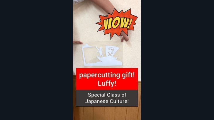"""Papercutting gift """"Luffy""""!!  Special Class of Japanese Culture^^/"""